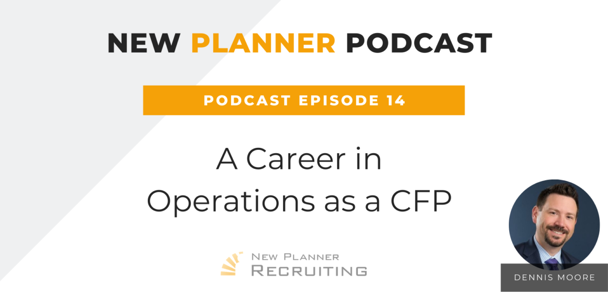 Ep #14: A Career in Operations as a CFP with Dennis Moore
